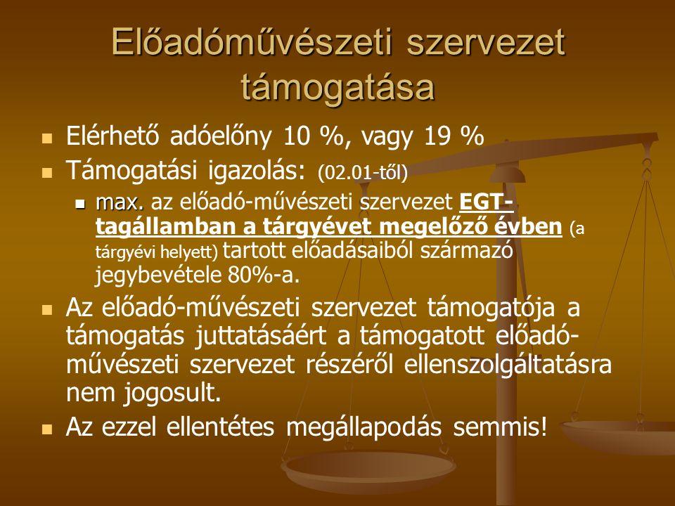 Előadóművészeti szervezet támogatása Elérhető adóelőny 10 %, vagy 19 % Támogatási igazolás: (02.01-től) max. max. az előadó-művészeti szervezet EGT- t