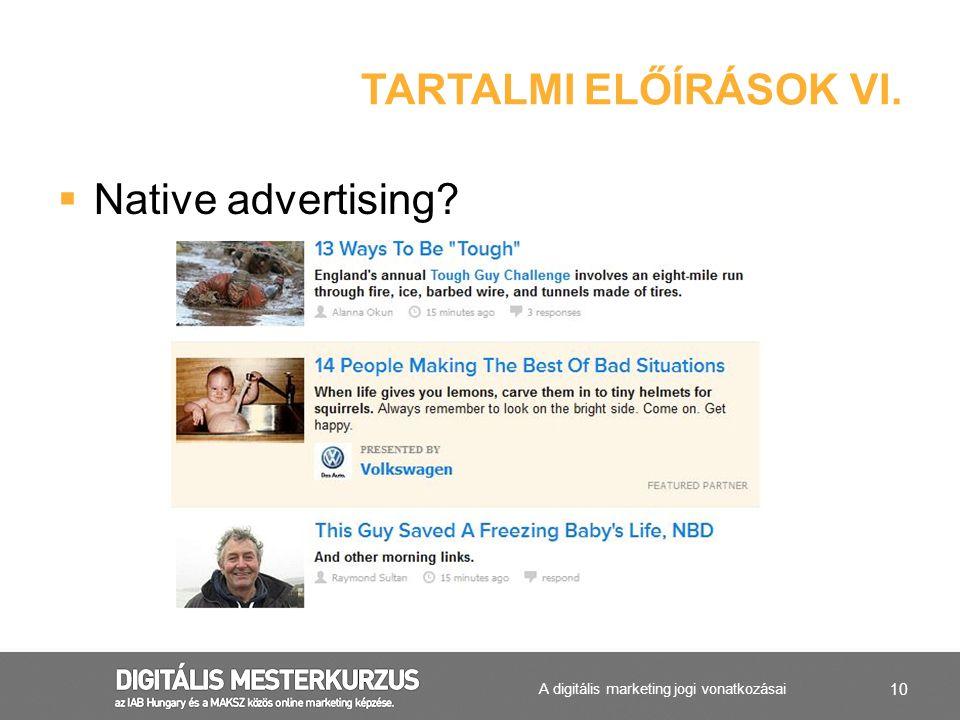 10  Native advertising? TARTALMI ELŐÍRÁSOK VI. A digitális marketing jogi vonatkozásai