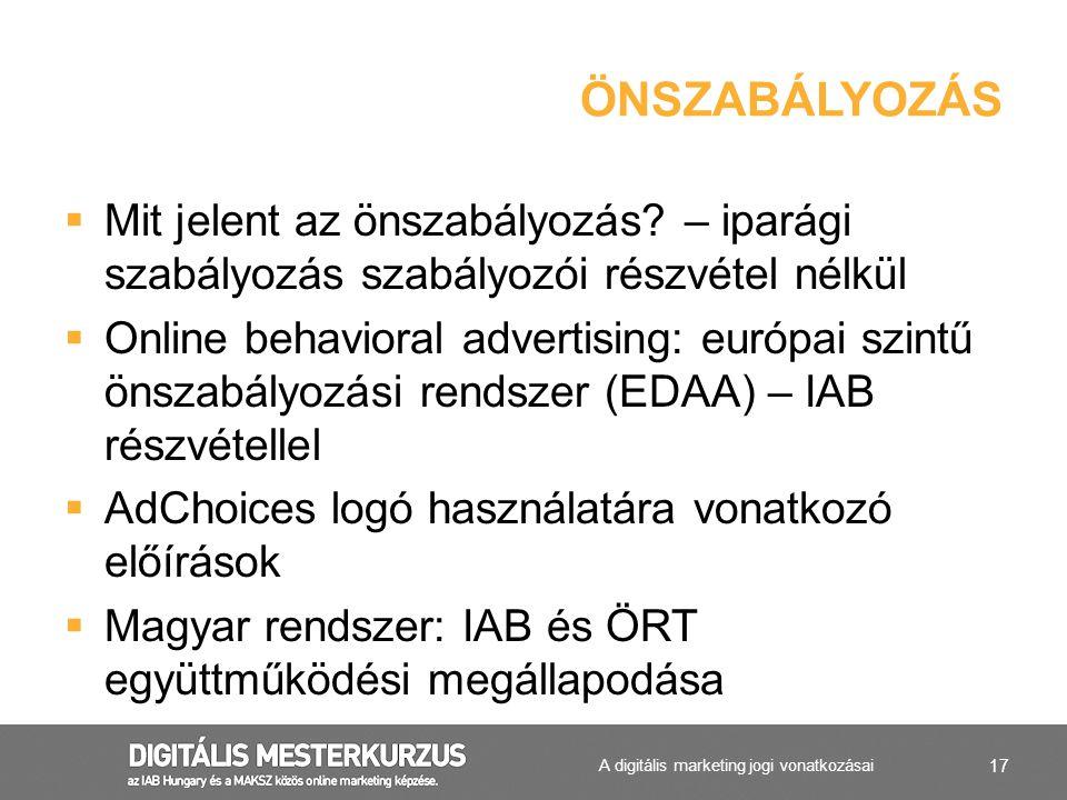 17  Mit jelent az önszabályozás? – iparági szabályozás szabályozói részvétel nélkül  Online behavioral advertising: európai szintű önszabályozási re