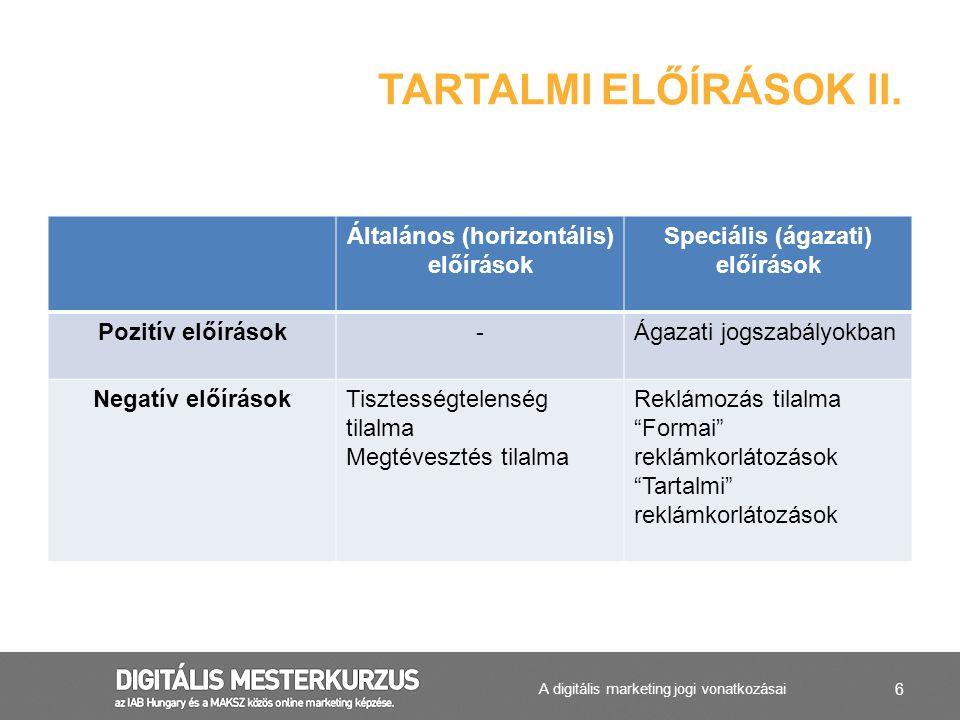 6 Általános (horizontális) előírások Speciális (ágazati) előírások Pozitív előírások-Ágazati jogszabályokban Negatív előírásokTisztességtelenség tilal