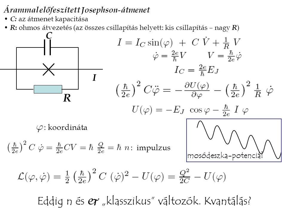 """C R I Árammal előfeszített Josephson-átmenet C: az átmenet kapacitása R : ohmos átvezetés (az összes csillapítás helyett: kis csillapítás – nagy R ) : koordináta : impulzus mosódeszka-potenciál Eddig n és  """"klasszikus változók."""