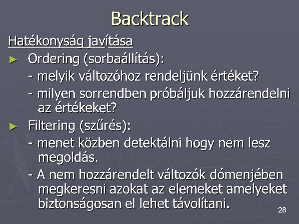 28 Backtrack Hatékonyság javítása ► Ordering (sorbaállítás): - melyik változóhoz rendeljünk értéket? - milyen sorrendben próbáljuk hozzárendelni az ér