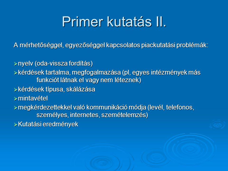 Primer kutatás II. A mérhetőséggel, egyezőséggel kapcsolatos piackutatási problémák:  nyelv (oda-vissza fordítás)  kérdések tartalma, megfogalmazása