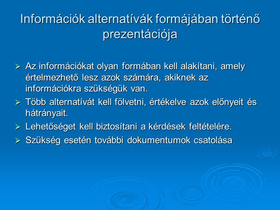 Információk alternatívák formájában történő prezentációja  Az információkat olyan formában kell alakítani, amely értelmezhető lesz azok számára, akiknek az információkra szükségük van.