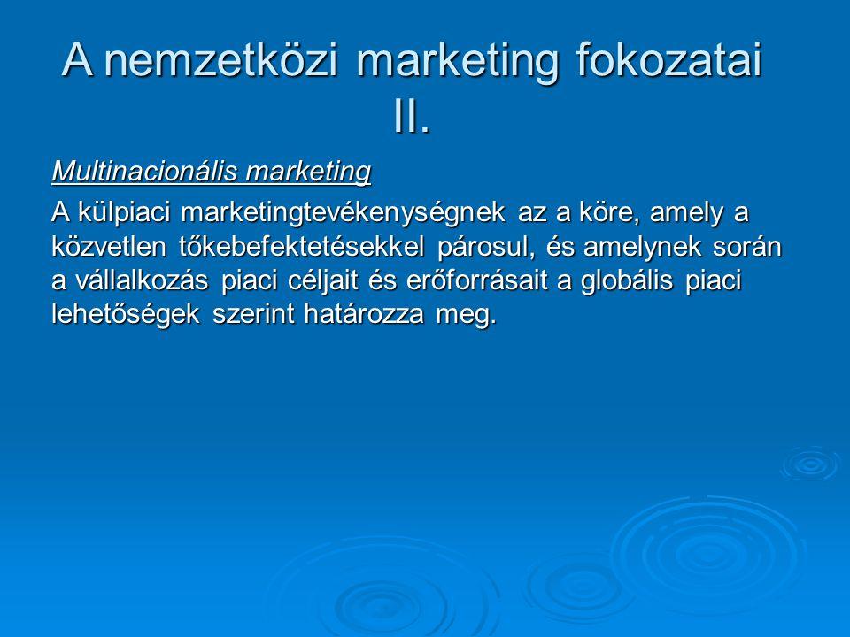 Multinacionális marketing A külpiaci marketingtevékenységnek az a köre, amely a közvetlen tőkebefektetésekkel párosul, és amelynek során a vállalkozás piaci céljait és erőforrásait a globális piaci lehetőségek szerint határozza meg.