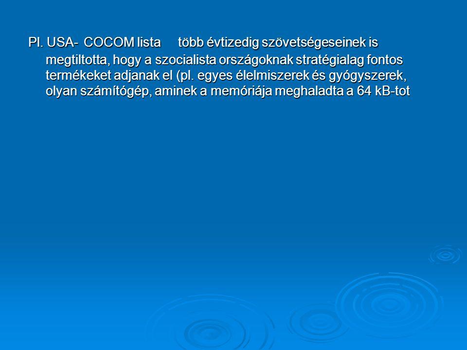 Pl. USA- COCOM lista több évtizedig szövetségeseinek is megtiltotta, hogy a szocialista országoknak stratégialag fontos termékeket adjanak el (pl. egy