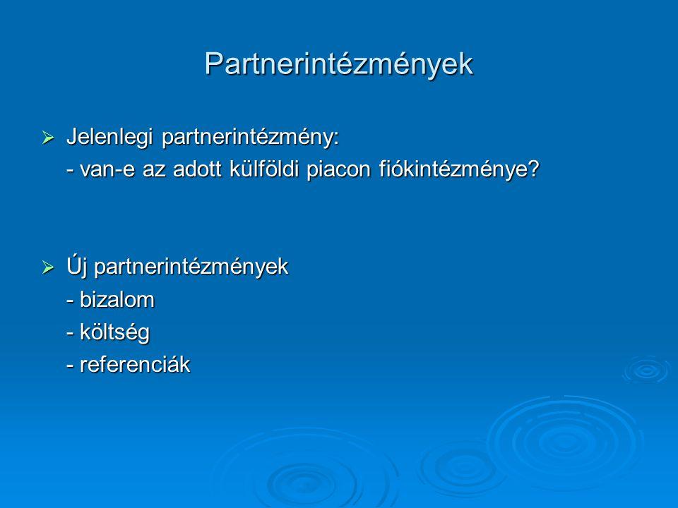 Partnerintézmények  Jelenlegi partnerintézmény: - van-e az adott külföldi piacon fiókintézménye?  Új partnerintézmények - bizalom - költség - refere