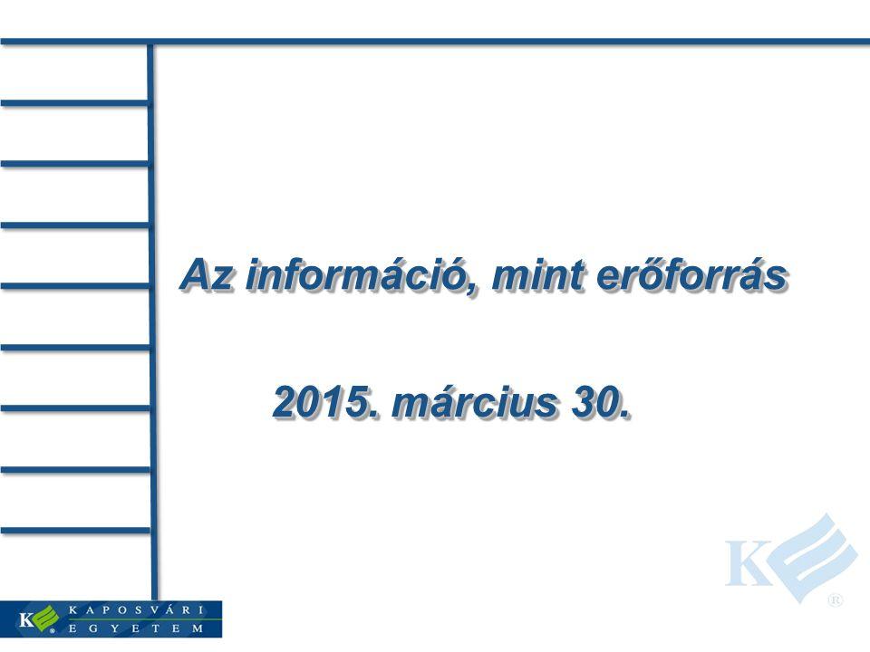 Az információ, mint erőforrás 2015. március 30.2015. március 30.2015. március 30.