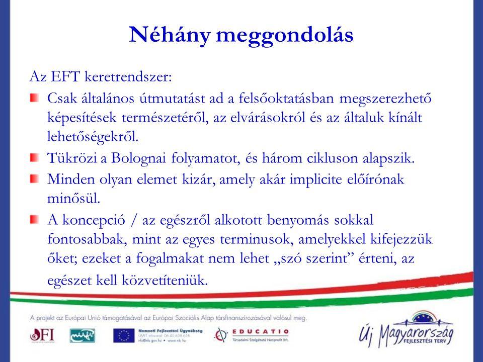 Néhány meggondolás Az EFT keretrendszer: Csak általános útmutatást ad a felsőoktatásban megszerezhető képesítések természetéről, az elvárásokról és az általuk kínált lehetőségekről.