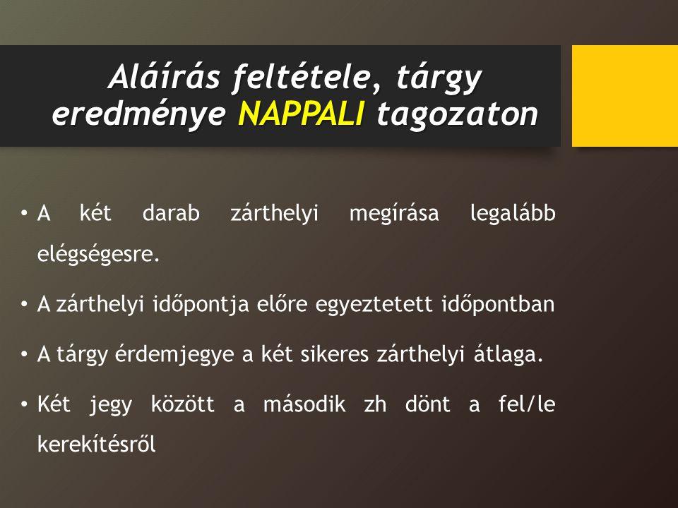 Aláírás feltétele, tárgy eredménye NAPPALI tagozaton A két darab zárthelyi megírása legalább elégségesre.