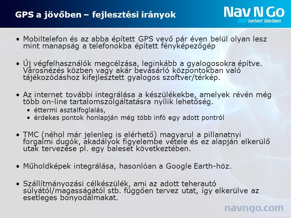 GPS a jövőben – fejlesztési irányok Mobiltelefon és az abba épített GPS vevő pár éven belül olyan lesz mint manapság a telefonokba épített fényképezőgép Új végfelhasználók megcélzása, leginkább a gyalogosokra építve.