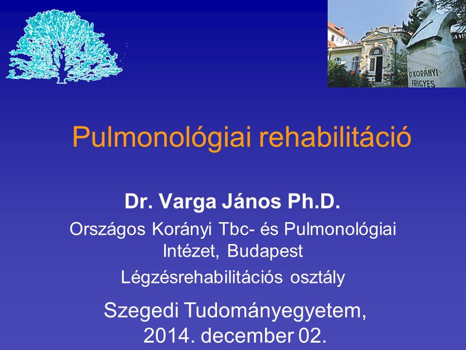 Pulmonológiai rehabilitáció Dr. Varga János Ph.D. Országos Korányi Tbc- és Pulmonológiai Intézet, Budapest Légzésrehabilitációs osztály Szegedi Tudomá