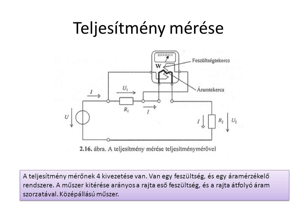 Teljesítmény mérése A teljesítmény mérőnek 4 kivezetése van. Van egy feszültség, és egy áramérzékelő rendszere. A műszer kitérése arányos a rajta eső