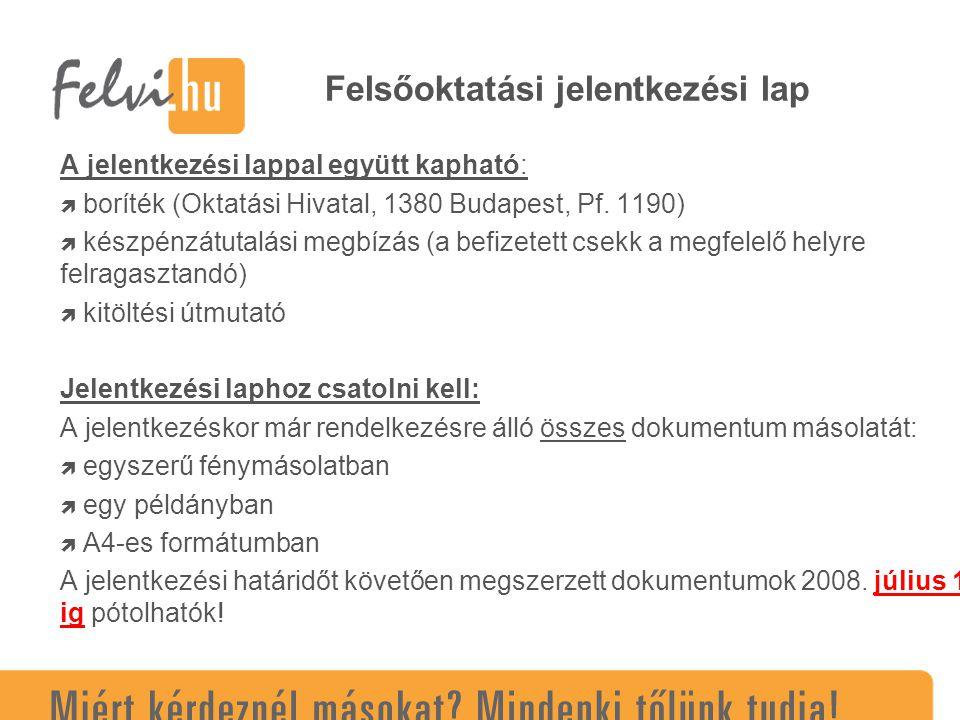 Felsőoktatási jelentkezési lap A jelentkezési lappal együtt kapható:  boríték (Oktatási Hivatal, 1380 Budapest, Pf.