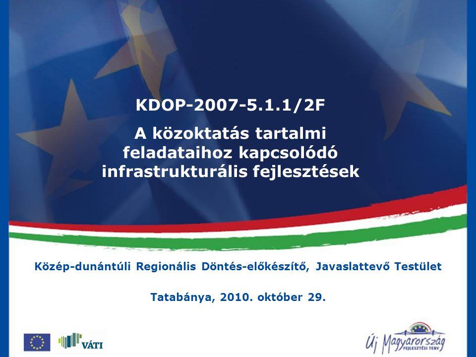KDOP-2007-5.1.1/2F A közoktatás tartalmi feladataihoz kapcsolódó infrastrukturális fejlesztések Közép-dunántúli Regionális Döntés-előkészítő, Javaslattevő Testület Tatabánya, 2010.