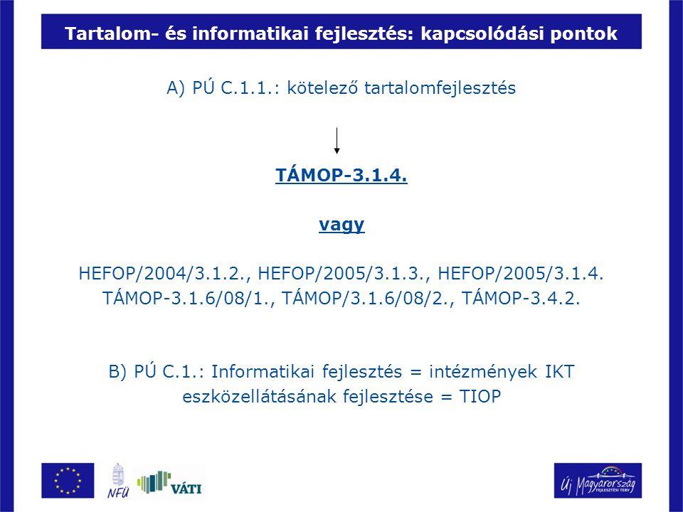 Tartalom- és informatikai fejlesztés: kapcsolódási pontok A) PÚ C.1.1.: kötelező tartalomfejlesztés TÁMOP-3.1.4.