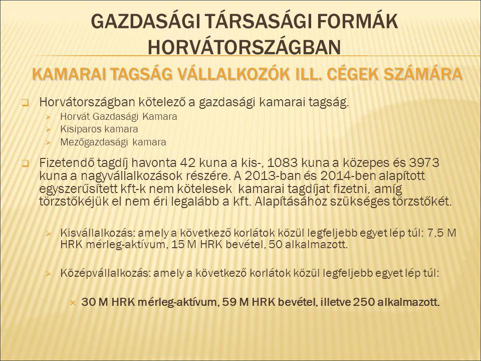  Horvátországban kötelező a gazdasági kamarai tagság.  Horvát Gazdasági Kamara  Kisiparos kamara  Mezőgazdasági kamara  Fizetendő tagdíj havonta