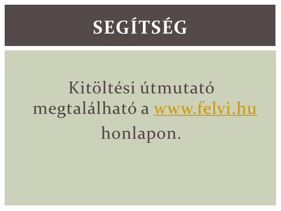 Kitöltési útmutató megtalálható a www.felvi.huwww.felvi.hu honlapon. SEGÍTSÉG
