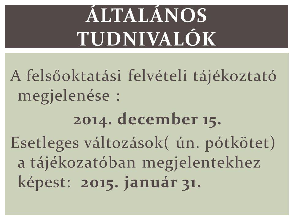 A felsőoktatási felvételi tájékoztató megjelenése : 2014.