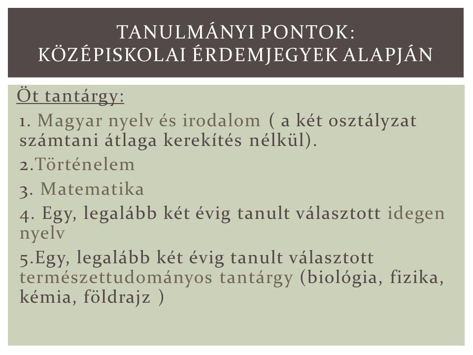 Öt tantárgy: 1. Magyar nyelv és irodalom ( a két osztályzat számtani átlaga kerekítés nélkül).
