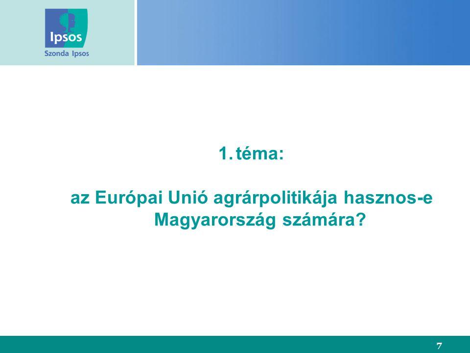 7 1.téma: az Európai Unió agrárpolitikája hasznos-e Magyarország számára