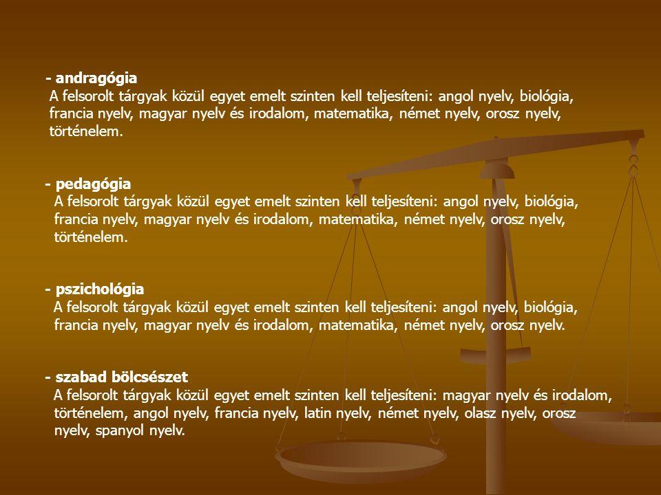 - andragógia A felsorolt tárgyak közül egyet emelt szinten kell teljesíteni: angol nyelv, biológia, francia nyelv, magyar nyelv és irodalom, matematika, német nyelv, orosz nyelv, történelem.