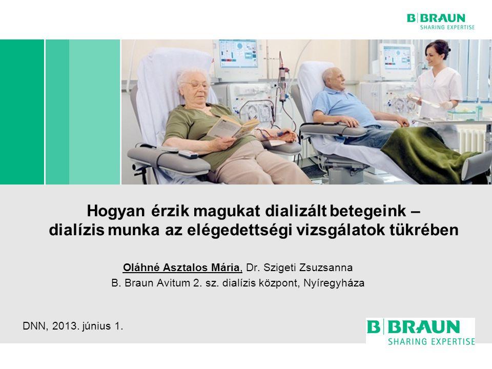 Hogyan érzik magukat dializált betegeink – dialízis munka az elégedettségi vizsgálatok tükrében Oláhné Asztalos Mária, Dr.