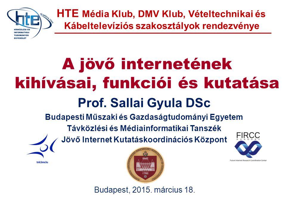 A jövő internetének kihívásai, funkciói és kutatása Prof. Sallai Gyula DSc Budapesti Műszaki és Gazdaságtudományi Egyetem Távközlési és Médiainformati