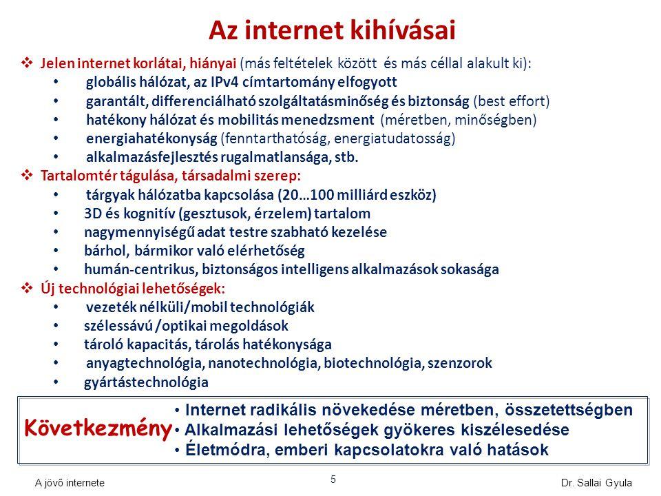 5 Az internet kihívásai  Jelen internet korlátai, hiányai (más feltételek között és más céllal alakult ki): globális hálózat, az IPv4 címtartomány el