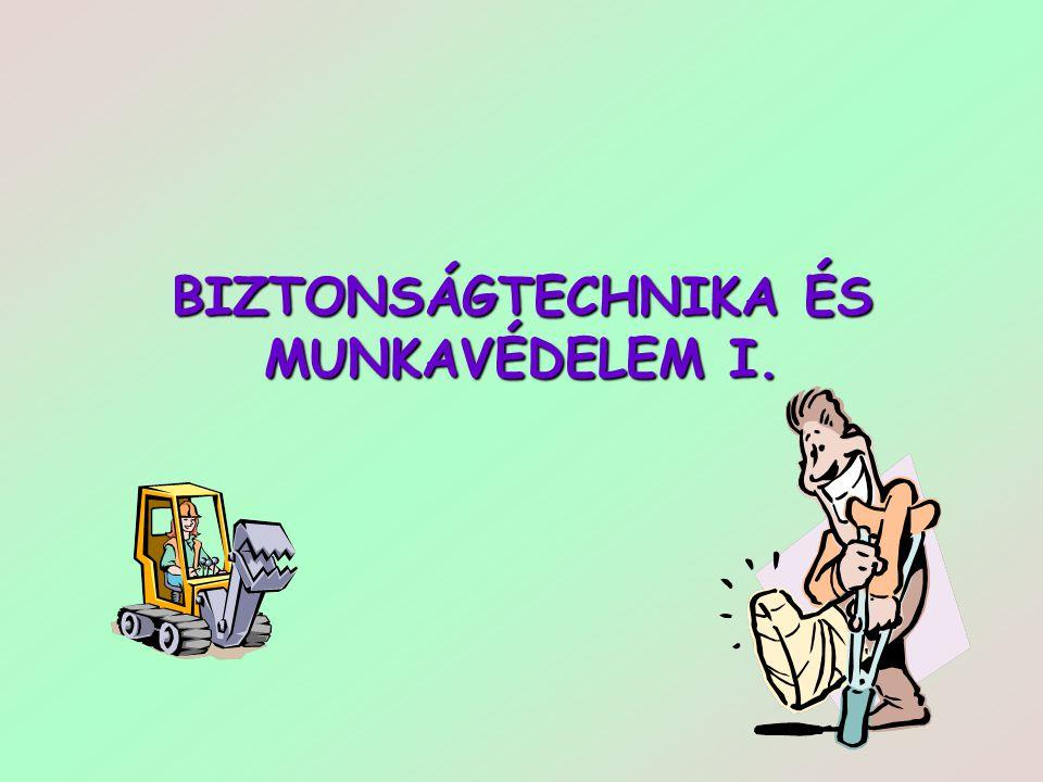 BIZTONSÁGTECHNIKA ÉS MUNKAVÉDELEM I.