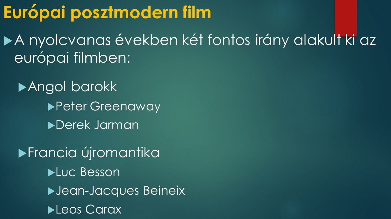 Európai posztmodern film  A nyolcvanas években két fontos irány alakult ki az európai filmben:  Angol barokk  Peter Greenaway  Derek Jarman  Fran