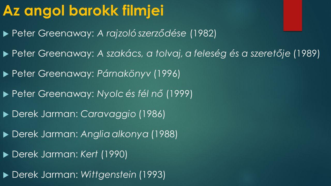 Az angol barokk filmjei  Peter Greenaway: A rajzoló szerződése (1982)  Peter Greenaway: A szakács, a tolvaj, a feleség és a szeretője (1989)  Peter