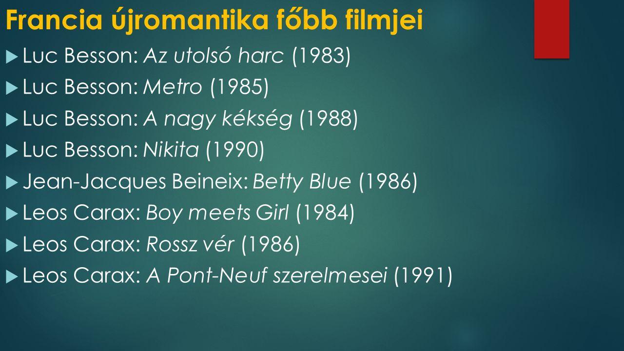 Francia újromantika főbb filmjei  Luc Besson: Az utolsó harc (1983)  Luc Besson: Metro (1985)  Luc Besson: A nagy kékség (1988)  Luc Besson: Nikit