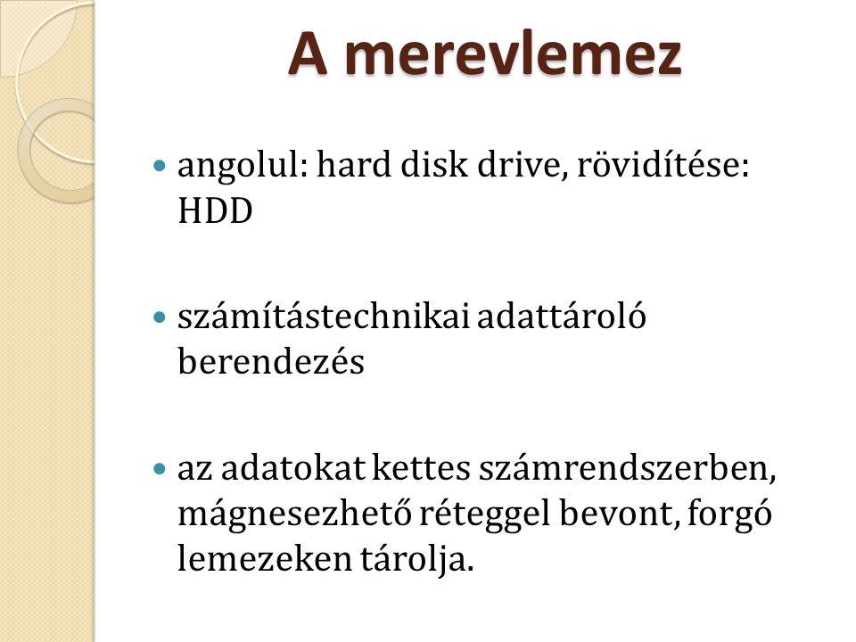 A merevlemez angolul: hard disk drive, rövidítése: HDD számítástechnikai adattároló berendezés az adatokat kettes számrendszerben, mágnesezhető rétegg