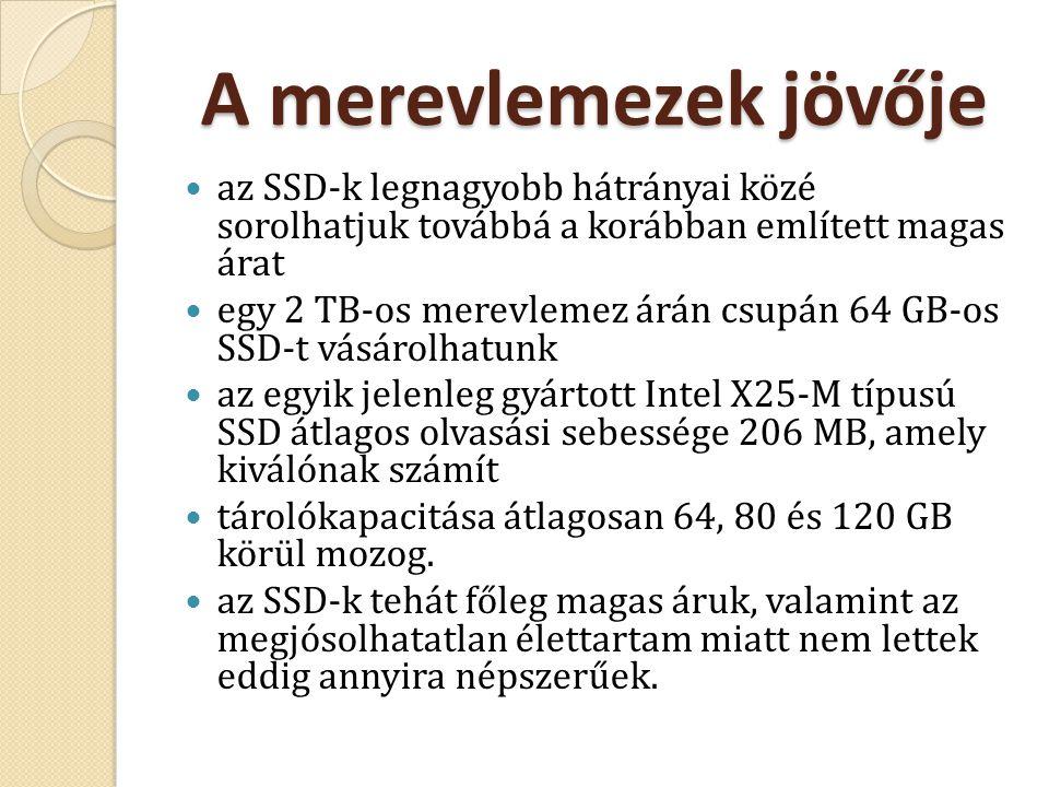A merevlemezek jövője az SSD-k legnagyobb hátrányai közé sorolhatjuk továbbá a korábban említett magas árat egy 2 TB-os merevlemez árán csupán 64 GB-o