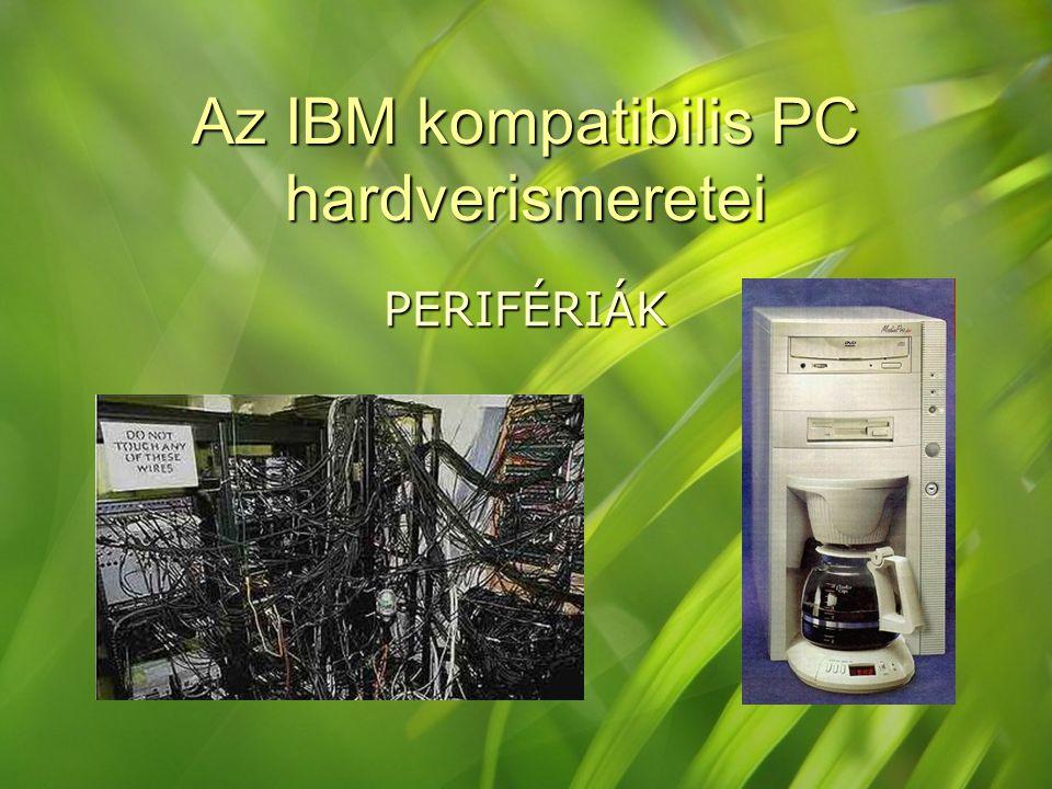 Az IBM kompatibilis PC hardverismeretei PERIFÉRIÁK