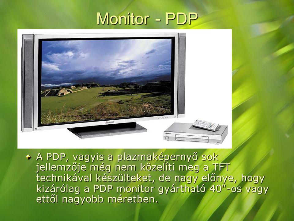 Monitor - PDP A PDP, vagyis a plazmaképernyő sok jellemzője még nem közelíti meg a TFT technikával készülteket, de nagy előnye, hogy kizárólag a PDP m
