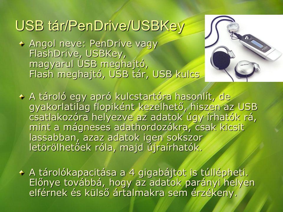 USB tár/PenDrive/USBKey Angol neve: PenDrive vagy FlashDrive, USBKey, magyarul USB meghajtó, Flash meghajtó, USB tár, USB kulcs Angol neve: PenDrive v