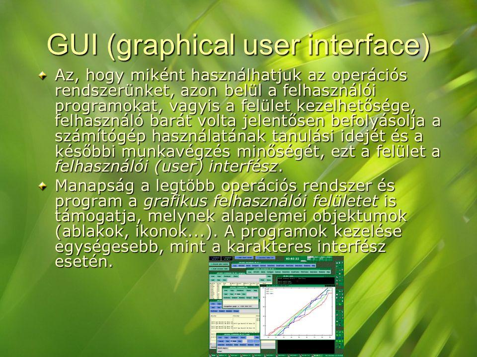 GUI (graphical user interface) Az, hogy miként használhatjuk az operációs rendszerünket, azon belül a felhasználói programokat, vagyis a felület kezel