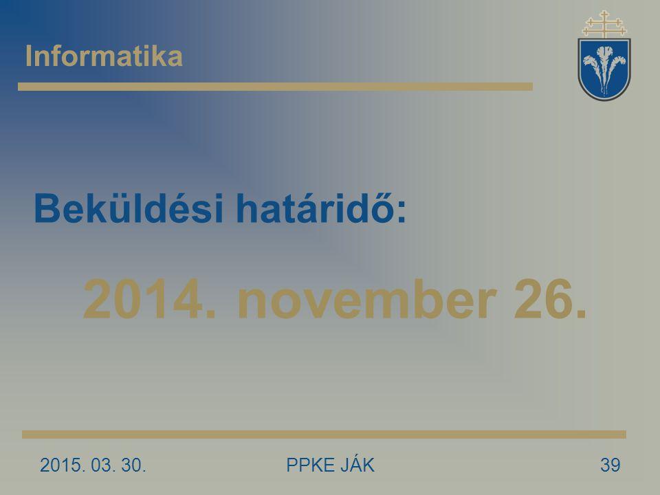 2015. 03. 30.PPKE JÁK39 Informatika Beküldési határidő: 2014. november 26.