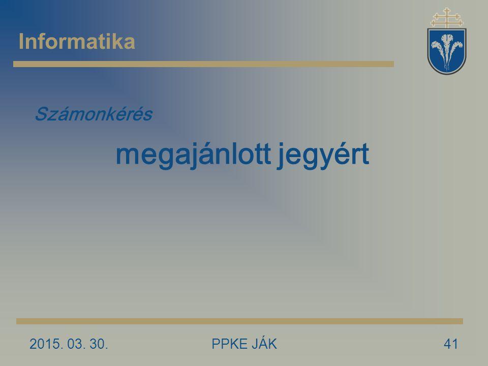 2015. 03. 30.PPKE JÁK41 Informatika Számonkérés megajánlott jegyért