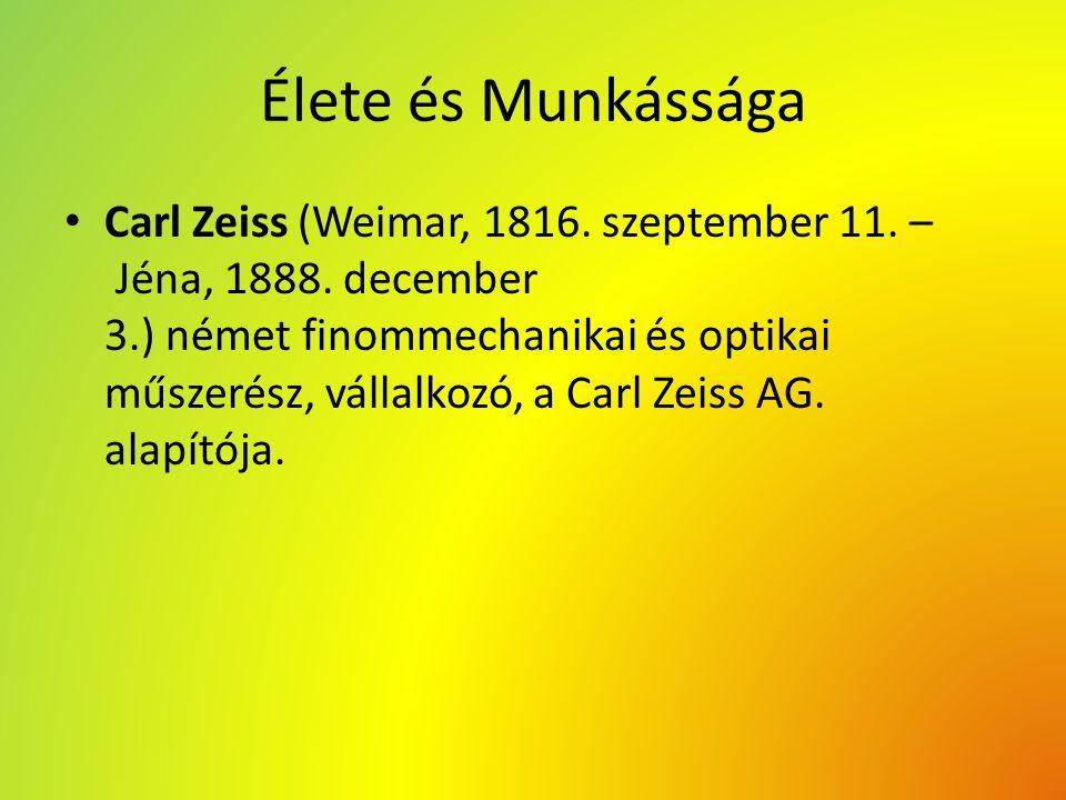 Élete és Munkássága Carl Zeiss (Weimar, 1816. szeptember 11. – Jéna, 1888. december 3.) német finommechanikai és optikai műszerész, vállalkozó, a Carl