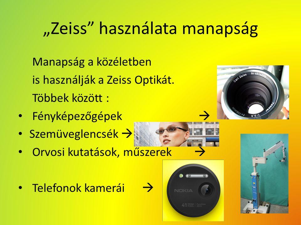 """""""Zeiss"""" használata manapság Manapság a közéletben is használják a Zeiss Optikát. Többek között : Fényképezőgépek  Szemüveglencsék  Orvosi kutatások,"""