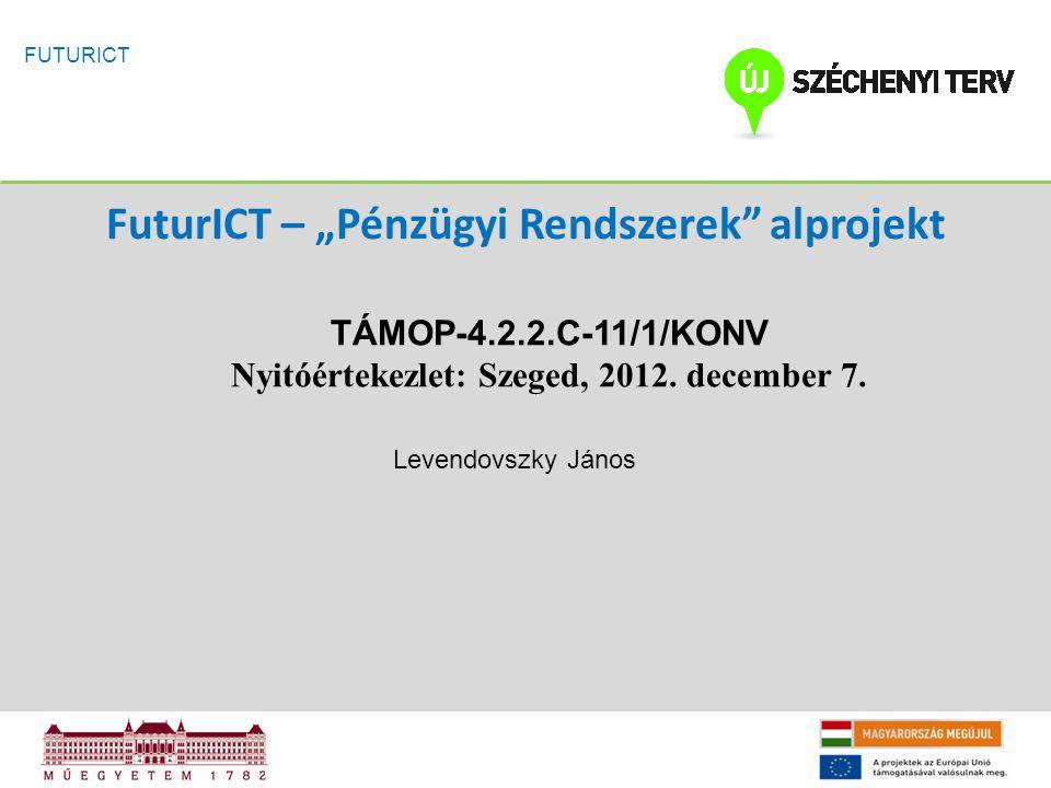 """FuturICT – """"Pénzügyi Rendszerek alprojekt TÁMOP-4.2.2.C-11/1/KONV Nyitóértekezlet: Szeged, 2012."""