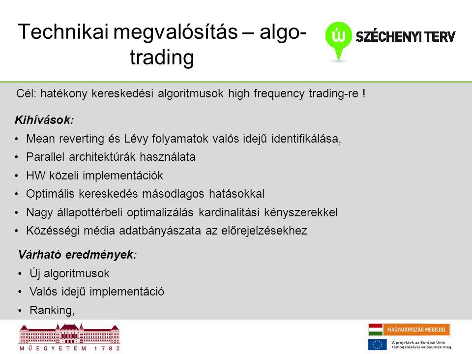 Technikai megvalósítás – algo- trading Cél: hatékony kereskedési algoritmusok high frequency trading-re ! Kihívások: Mean reverting és Lévy folyamatok