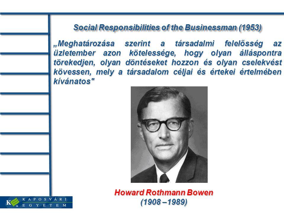 """Social Responsibilities of the Businessman (1953) """"Meghatározása szerint a társadalmi felelősség az üzletember azon kötelessége, hogy olyan álláspontr"""