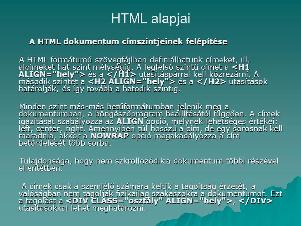 HTML alapjai A HTML dokumentum címszintjeinek felépítése A HTML formátumú szövegfájlban definiálhatunk címeket, ill.