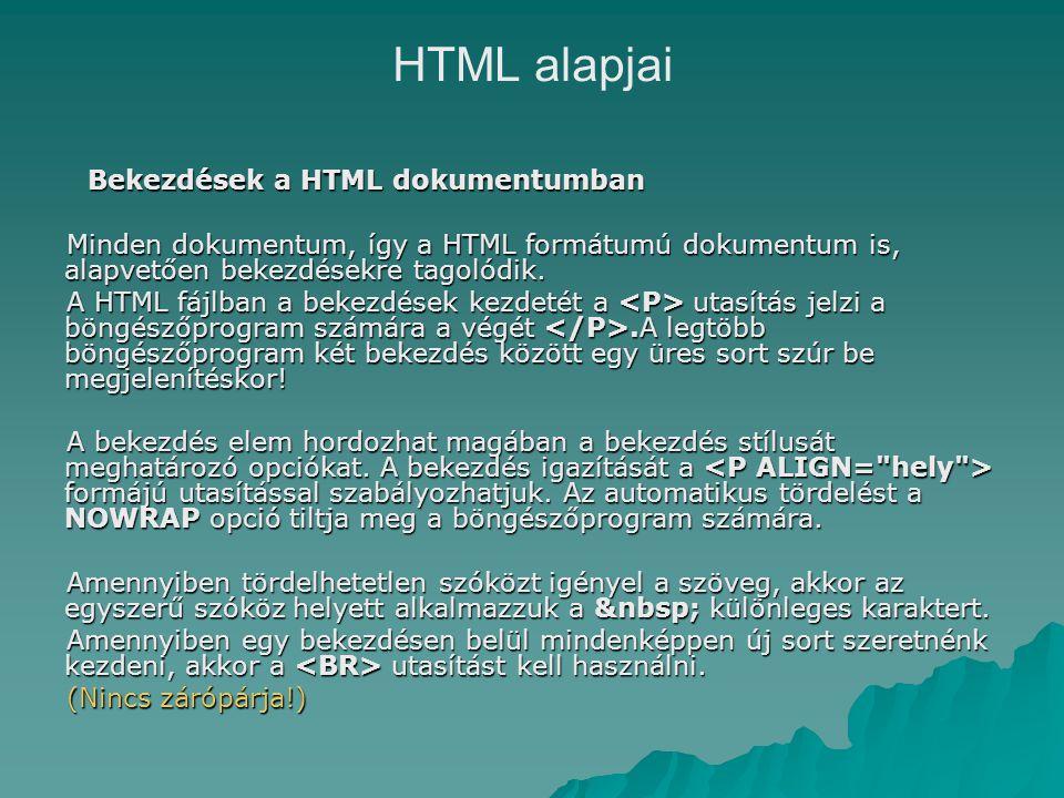 HTML alapjai Bekezdések a HTML dokumentumban Minden dokumentum, így a HTML formátumú dokumentum is, alapvetően bekezdésekre tagolódik.