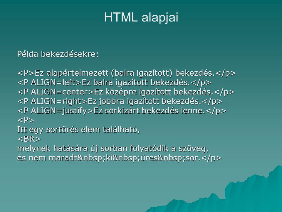 HTML alapjai Példa bekezdésekre: Ez alapértelmezett (balra igazított) bekezdés.