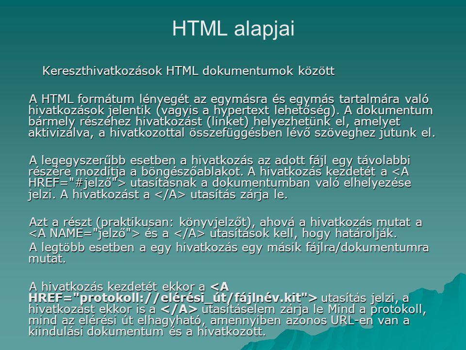 HTML alapjai Kereszthivatkozások HTML dokumentumok között A HTML formátum lényegét az egymásra és egymás tartalmára való hivatkozások jelentik (vagyis a hypertext lehetőség).